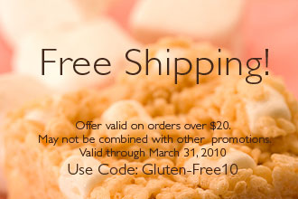 Free shipping on orders over $20. Use code Gluten-Free10. Valid through March 31st.